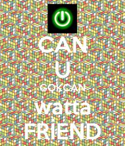 Poster: CAN U GOKCAN watta FRİEND