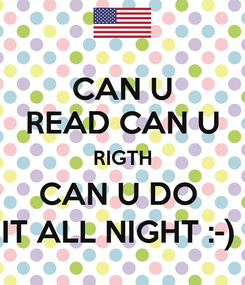 Poster: CAN U READ CAN U RIGTH CAN U DO  IT ALL NIGHT :-)