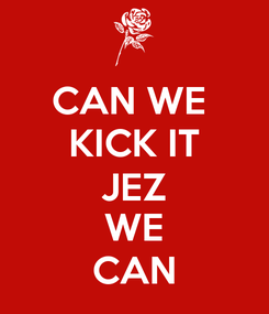Poster: CAN WE  KICK IT JEZ WE CAN