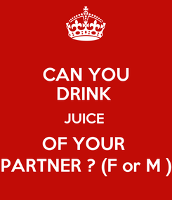 Poster: CAN YOU DRINK  JUICE  OF YOUR  PARTNER ? (F or M )