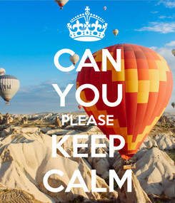 Poster: CAN YOU PLEASE KEEP CALM