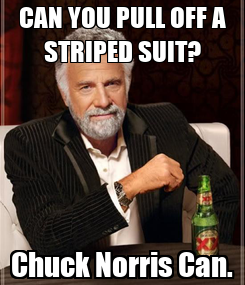 Poster: CAN YOU PULL OFF A STRIPED SUIT? Chuck Norris Can.