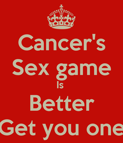 Poster: Cancer's Sex game Is  Better Get you one