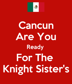 Poster: Cancun Are You Ready  For The  Knight Sister's