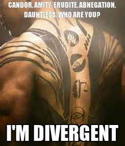 Poster: CANDOR, AMITY, ERUDITE, ABNEGATION, DAUNTLESS. WHO ARE YOU? I'M DIVERGENT