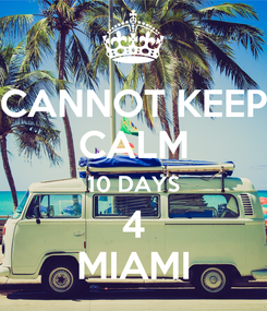 Poster: CANNOT KEEP CALM 10 DAYS 4 MIAMI