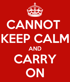 Poster: CANNOT  KEEP CALM AND CARRY ON