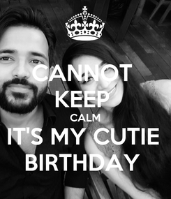 Poster: CANNOT  KEEP  CALM IT'S MY CUTIE  BIRTHDAY
