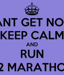 Poster: CANT GET NONE KEEP CALM AND RUN 1/2 MARATHON