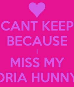 Poster: CANT KEEP BECAUSE I MISS MY DRIA HUNNY