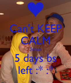 Poster: Can't KEEP CALM 3shan 5 days bs left :* :*