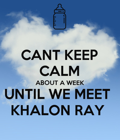 Poster: CANT KEEP CALM ABOUT A WEEK UNTIL WE MEET  KHALON RAY