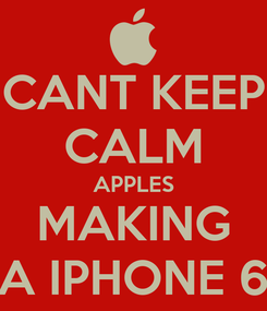 Poster: CANT KEEP CALM APPLES MAKING A IPHONE 6