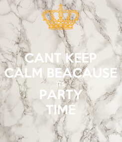 Poster: CANT KEEP CALM BEACAUSE ITS PARTY TIME