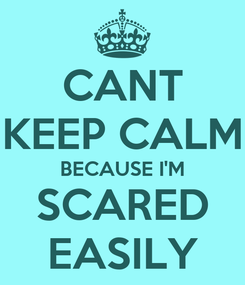 Poster: CANT KEEP CALM BECAUSE I'M SCARED EASILY