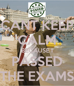 Poster: CANT KEEP CALM BECAUSE I PASSED THE EXAMS