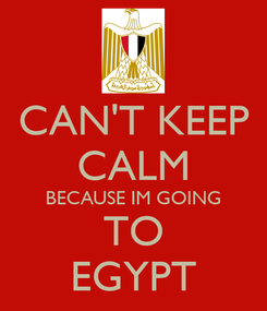 Poster: CAN'T KEEP CALM BECAUSE IM GOING TO EGYPT