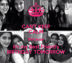 Poster: CAN'T KEEP CALM Because It's my Best Friend's BIRTHDAY TOMORROW