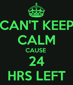 Poster: CAN'T KEEP CALM CAUSE  24 HRS LEFT