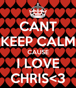 Poster: CANT KEEP CALM CAUSE I LOVE CHRIS<3