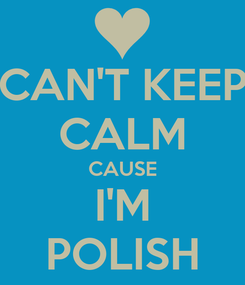 Poster: CAN'T KEEP CALM CAUSE I'M POLISH