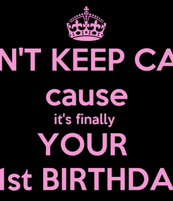 Poster: CAN'T KEEP CALM cause it's finally  YOUR  21st BIRTHDAY