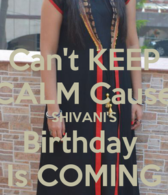Poster: Can't KEEP CALM Cause SHIVANI'S Birthday  Is COMING