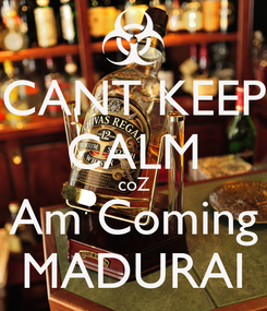 Poster: CANT KEEP CALM coZ Am Coming MADURAI