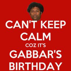 Poster: CAN'T KEEP CALM COZ IT'S GABBAR'S BIRTHDAY