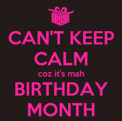 Poster: CAN'T KEEP CALM coz it's mah BIRTHDAY MONTH