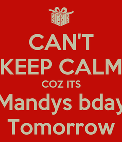 Poster: CAN'T KEEP CALM COZ ITS Mandys bday Tomorrow