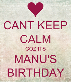 Poster: CANT KEEP CALM COZ ITS MANU'S BIRTHDAY