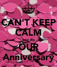 Poster: CAN'T KEEP CALM coz its OUR Anniversary