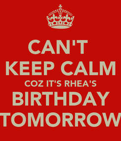 Poster: CAN'T  KEEP CALM COZ IT'S RHEA'S BIRTHDAY TOMORROW