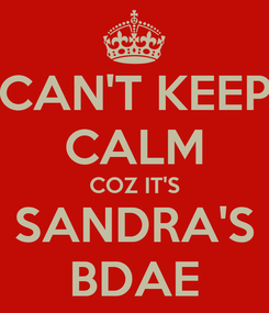Poster: CAN'T KEEP CALM COZ IT'S SANDRA'S BDAE