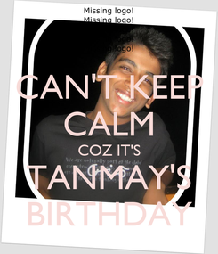 Poster: CAN'T KEEP CALM COZ IT'S TANMAY'S BIRTHDAY