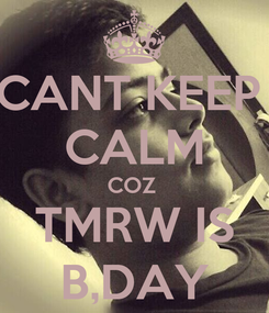 Poster: CANT KEEP  CALM COZ  TMRW IS B,DAY