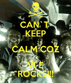 Poster: CAN`T  KEEP CALM COZ VI-E ROCKS!!!