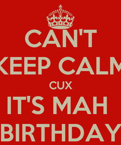 Poster: CAN'T KEEP CALM CUX IT'S MAH  BIRTHDAY