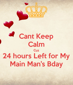 Poster: Cant Keep Calm Cuz 24 hours Left for My Main Man's Bday