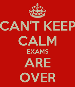 Poster: CAN'T KEEP CALM EXAMS ARE OVER