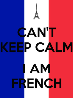 Poster: CAN'T KEEP CALM  I AM FRENCH