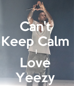 Poster: Can't  Keep Calm  I  Love  Yeezy