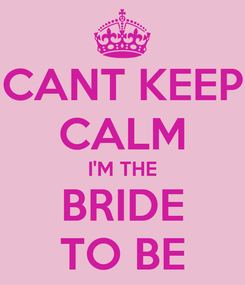 Poster: CANT KEEP CALM I'M THE BRIDE TO BE