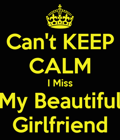 Poster: Can't KEEP CALM I Miss My Beautiful Girlfriend