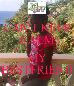 Poster: CAN'T KEEP CALM i miss  MY BESTFRIEND