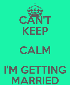 Poster: CAN'T KEEP CALM I'M GETTING MARRIED