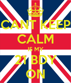 Poster: CANT KEEP CALM IS MY 21 BDY ON