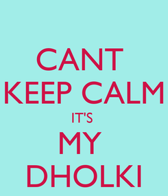 Poster: CANT  KEEP CALM IT'S  MY  DHOLKI