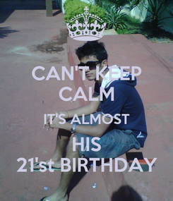 Poster: CAN'T KEEP CALM IT'S ALMOST HIS 21'st BIRTHDAY